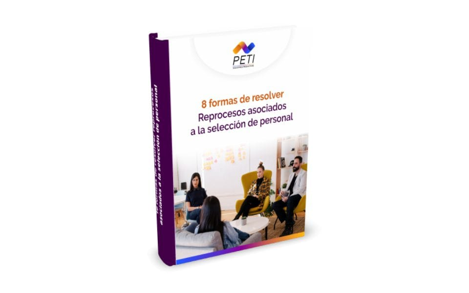 8 formas de resolver reprocesos asociados a la selección de personal - PETI Soluciones Productivas